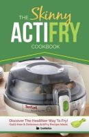 CookNation - The Skinny ActiFry Cookbook: Guilt-free & Delicious ActiFry Recipe Ideas: Discover The Healthier Way to Fry! - 9781909855342 - V9781909855342