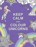 Huck & Pucker - Keep Calm and Colour Unicorns - 9781909865259 - KRA0001863