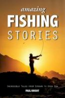 Knight, Paul - Amazing Fishing Stories - Incredible Tales from Stream to Open Sea - 9781909911161 - V9781909911161