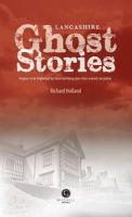 Holland, Richard - Lancashire Ghost Stories: Shiver Your Way Around Lancashire - 9781909914032 - V9781909914032