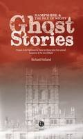 Holland, Richard - Hampshire & the Isle of Wight Ghost Stories - 9781909914476 - V9781909914476