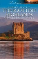 Andrew Beattie - The Scottish Highlands: A Cultural History (Landscapes of the Imagination) - 9781909930001 - V9781909930001