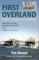 Tim Slessor, Foreword by Sir David Attenborough, Photographs by Antony Barrington Brown - First Overland: London-Singapore by Land Rover - 9781909930360 - V9781909930360