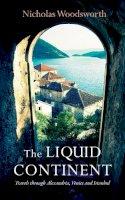 Woodsworth, Nicholas - The Liquid Continent: Alexandria, Venice and Istanbul - 9781909961067 - V9781909961067