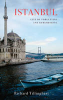 Tillinghast, Richard - Istanbul: City of Forgetting and Remembering - 9781909961142 - V9781909961142