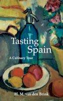 Van den Brink, H M - Tasting Spain: A Culinary Tour (Armchair Traveller) - 9781909961210 - V9781909961210