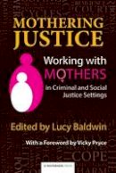 Baldwin, Lucy - Mothering Justice: Working with Mothers in Criminal and Social Justice Settings - 9781909976238 - V9781909976238