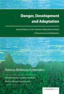 Crittenden, Patricia McKinsey - Danger, Development and Adaptation: Seminal Papers on the Dynamic-Maturational Model of Attachment and Adaptation - 9781909976276 - V9781909976276