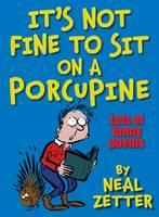 Zetter, Neal - It's Not Fine to Sit on a Porcupine - 9781909991286 - V9781909991286