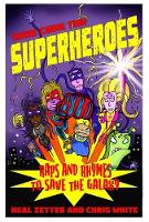 Zetter, Neal - Here Come the Superheroes: Raps and Rhymes to Save the Galaxy - 9781909991460 - V9781909991460