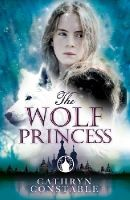 Constable, Cathryn - The Wolf Princess - 9781910002094 - V9781910002094