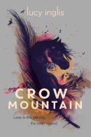 Inglis, Lucy - Crow Mountain - 9781910002353 - KAK0000651