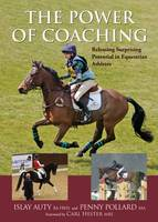 Islay Auty, Penny Pollard - Power of Coaching: Releasing Surprising Potential in Equestrian Athletes - 9781910016107 - V9781910016107