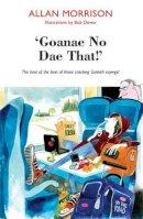 Morrison, Allan - Goannae No Dae That!: The Best of Scottish Sayings - 9781910021576 - V9781910021576