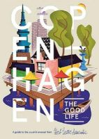 Yuet Ling Pang, Helen - Copenhagen: The Good Life: A Guide to the Usual & Unusual - 9781910023310 - V9781910023310