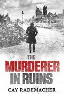 Cay Rademacher, Peter Millar - The Murderer in Ruins - 9781910050484 - V9781910050484