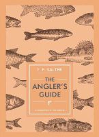 Salter, T. F. - The Angler's Guide (Unicorn Press Ltd - In Arcadia) - 9781910065464 - V9781910065464
