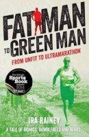 Rainey, Ira - Fat Man to Green Man: From Unfit to Ultra-Marathon - 9781910089019 - V9781910089019