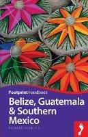 Arghiris, Richard - Belize, Guatemala & Southern Mexico Handbook (Footprint - Handbooks) - 9781910120088 - V9781910120088
