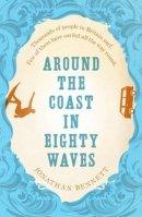 Bennett, Jonathan - Around the Coast in Eighty Waves - 9781910124888 - V9781910124888