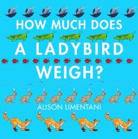 Alison Limentani - How Much Does a Ladybird Weigh? - 9781910126981 - KRA0000167