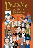 MacDonald, Fiona - Dundee: A Very Peculiar History - 9781910184011 - V9781910184011