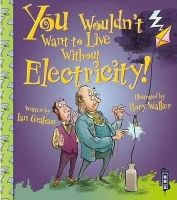 Graham, Ian - Electricity! (You Wouldn't Want to Live Without) - 9781910184059 - V9781910184059