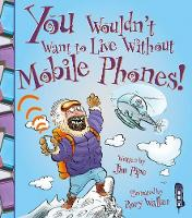 Pipe, Jim - Mobile Phones! (You Wouldn't Want to Live Without) - 9781910184066 - V9781910184066