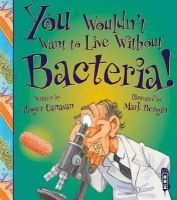 Canavan, Roger - Bacteria (You Wouldnt Want to Be) - 9781910184592 - V9781910184592