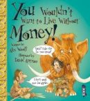 Woolf, Alex - You Wouldn't Want to Live Without Money - 9781910184936 - V9781910184936
