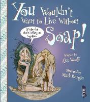 Woolf, Alex - You Wouldn't Want to Live Without Soap - 9781910184950 - V9781910184950