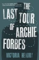 Victoria Hendry - The Last Tour of Archie Forbes - 9781910192085 - KLJ0019279