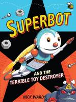 Ward, Nick - Superbot and the Terrible Toy Destroyer - 9781910200308 - V9781910200308