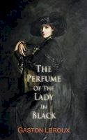 Gaston Leroux - The Perfume of the Lady in Black (Dedalus European Classics) - 9781910213278 - V9781910213278