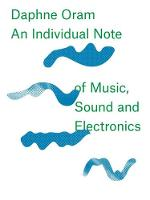 Oram, Daphne - Daphne Oram: An Individual Note of Music, Sound and Electronics - 9781910221112 - V9781910221112