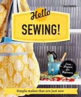 Santana, Lena - Hello Sewing!: Simple Makes That are Just Sew - 9781910231043 - V9781910231043