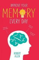 Allen, Robert - Improve Your Memory Every Day - 9781910231364 - V9781910231364