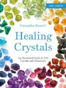 Eason, Cassandra - Cassandra Eason's Healing Crystals: An Illustrated Guide to 150 Crystals and Gemstones - 9781910231371 - V9781910231371