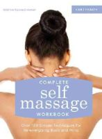 Kaoverii Weber, Kristine - Complete Self Massage Workbook: Over 100 Simple Techniques for Re-Energizing Body and Mind - 9781910231388 - V9781910231388