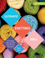 Brant, Sharon - Ultimate Knitting Bible: A Complete Reference with Step-by-Step Techniques (C&B Crafts Bible Series) - 9781910231784 - V9781910231784