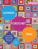 Crowfoot, Jane - Ultimate Crochet Bible: A Complete Reference with Step-by-Step Techniques (C&B Crafts Bible Series) - 9781910231791 - V9781910231791