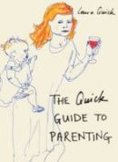 Quick, Laura - The Quick Guide to Parenting - 9781910232835 - V9781910232835
