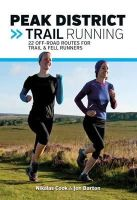 Cook, Nikalas, Barton, Jon - Peak District Trail Running: 22 off-Road Routes for Trail & Fell Runners - 9781910240144 - V9781910240144