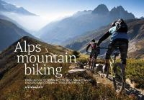 Mallett, Steve - Alps Mountain Biking: From Aosta to Zermatt: the Best Singletrack, Enduro and Downhill Trails in the Alps - 9781910240366 - V9781910240366