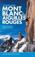 Laroche, Jean-Louis, LeLong, Florence - Selected Climbs: Mont Blanc & the Aiguilles Rouges: 60 Rock Routes from F4 to F6a+ - 9781910240458 - V9781910240458