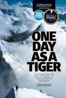 Porter, John - One Day as a Tiger: Alex Macintyre and the Birth of Light and Fast Alpinism - 9781910240519 - V9781910240519