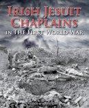 Damien Burke; - Irish Jesuit Chaplains in the First World War by Damien Burke (2014-09-18) - 9781910248058 - 9781910248058