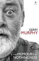 Murphy, Gerry - The Humours of Nothingness - 9781910251645 - 9781910251645