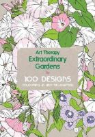 - Art Therapy: Extraordinary Gardens: 100 Designs, Colouring in and Relaxation - 9781910254066 - KRA0013668