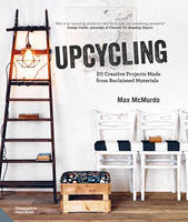McMurdo, Max - Upcycling: 20 Creative Projects Made from Reclaimed Materials - 9781910254479 - V9781910254479